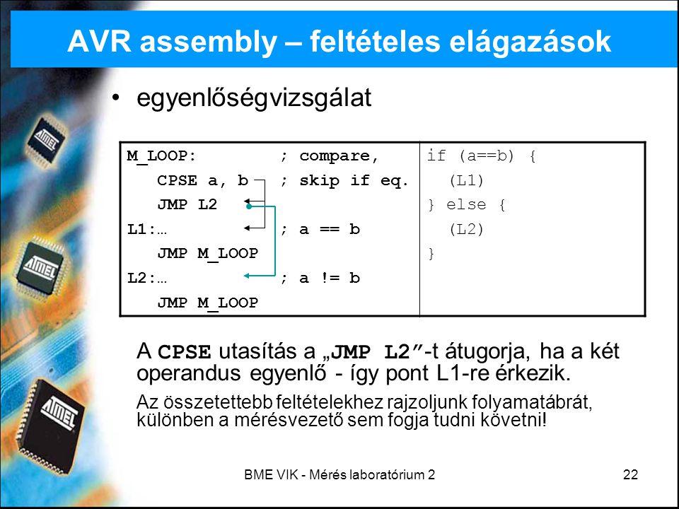 """BME VIK - Mérés laboratórium 222 AVR assembly – feltételes elágazások egyenlőségvizsgálat A CPSE utasítás a """"JMP L2""""-t átugorja, ha a két operandus eg"""