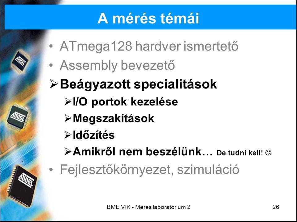 BME VIK - Mérés laboratórium 226 A mérés témái ATmega128 hardver ismertető Assembly bevezető  Beágyazott specialitások  I/O portok kezelése  Megsza