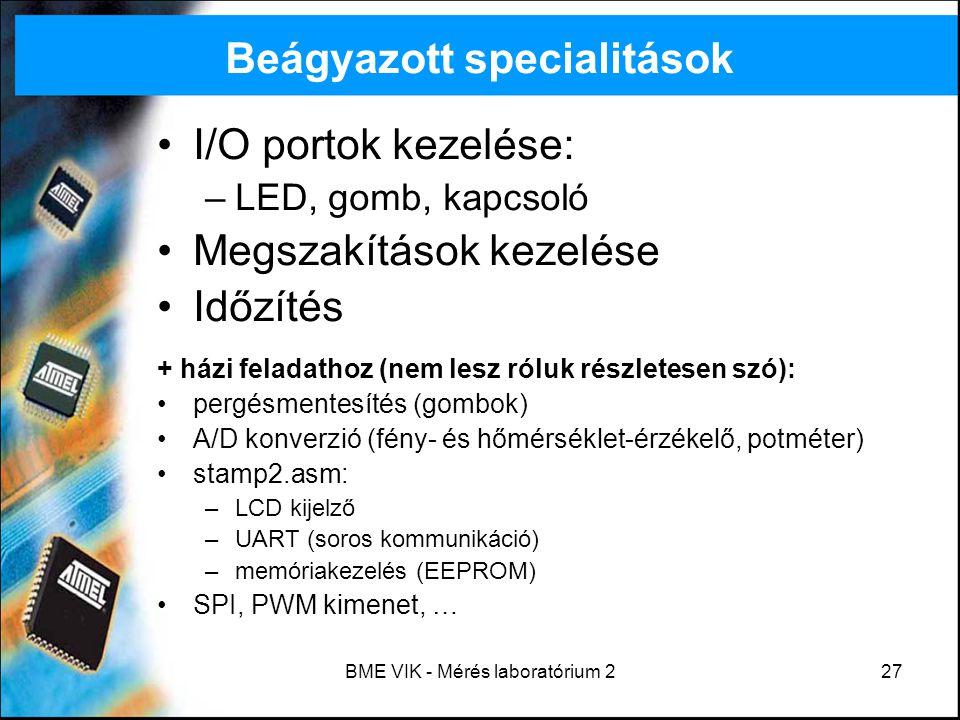BME VIK - Mérés laboratórium 227 Beágyazott specialitások I/O portok kezelése: –LED, gomb, kapcsoló Megszakítások kezelése Időzítés + házi feladathoz