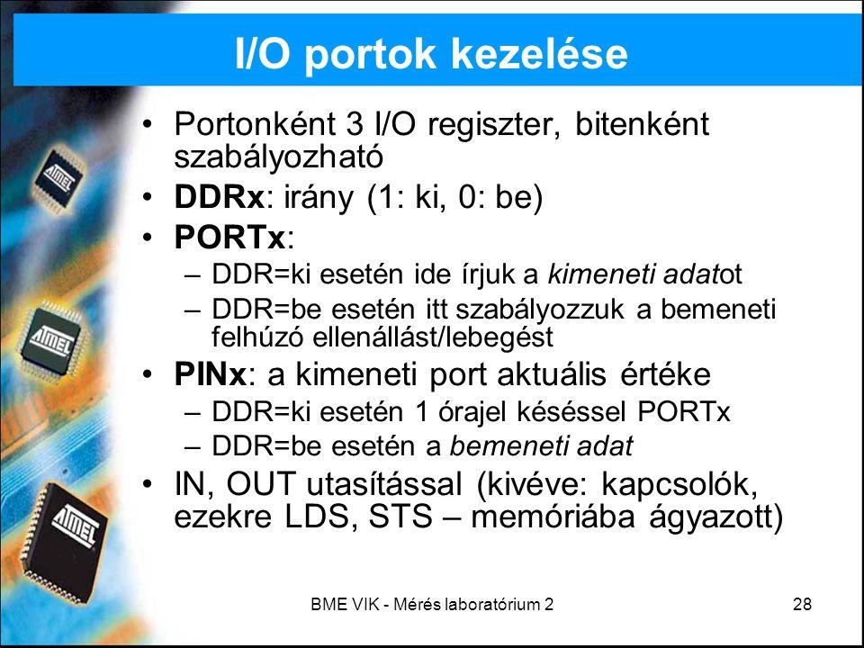 BME VIK - Mérés laboratórium 228 I/O portok kezelése Portonként 3 I/O regiszter, bitenként szabályozható DDRx: irány (1: ki, 0: be) PORTx: –DDR=ki ese