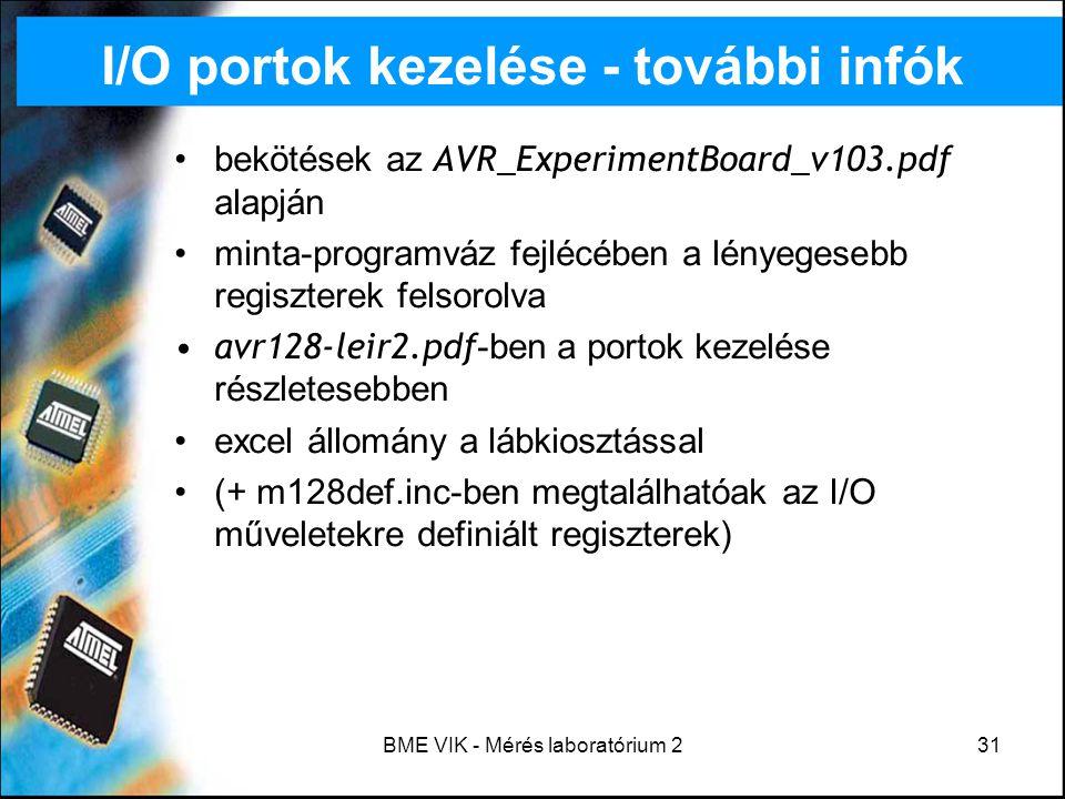 BME VIK - Mérés laboratórium 231 I/O portok kezelése - további infók bekötések az AVR_ExperimentBoard_v103.pdf alapján minta-programváz fejlécében a l