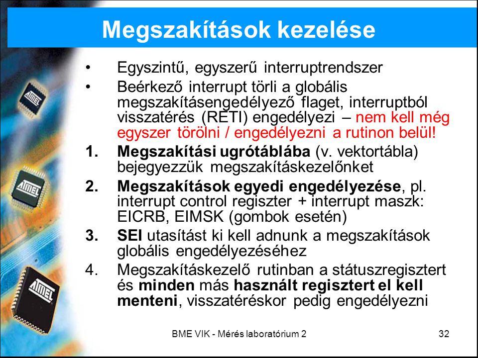 BME VIK - Mérés laboratórium 232 Megszakítások kezelése Egyszintű, egyszerű interruptrendszer Beérkező interrupt törli a globális megszakításengedélye