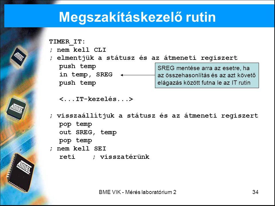 BME VIK - Mérés laboratórium 234 Megszakításkezelő rutin TIMER_IT: ; nem kell CLI ; elmentjük a státusz és az átmeneti regiszert push temp in temp, SR