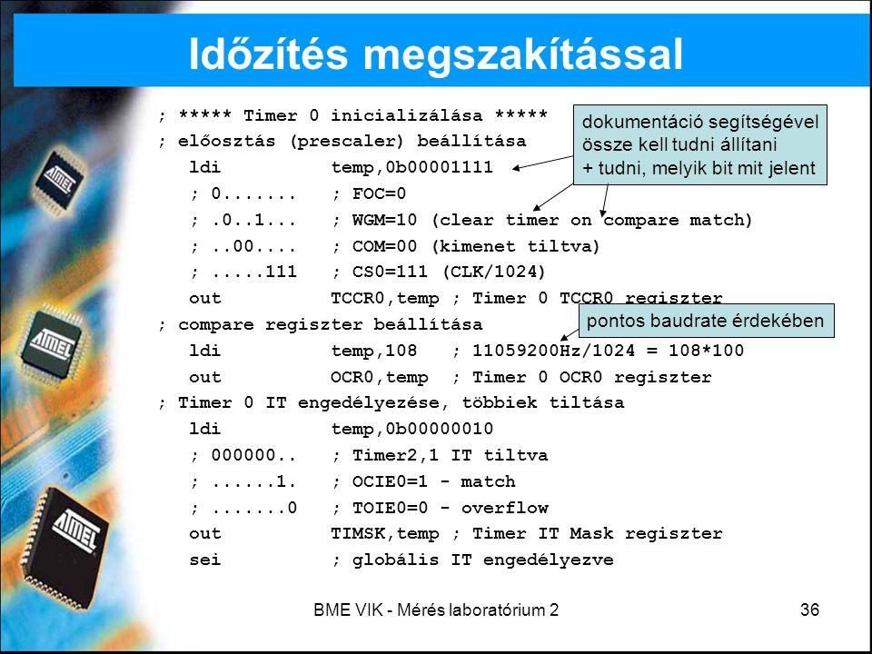 BME VIK - Mérés laboratórium 236 Időzítés megszakítással ; ***** Timer 0 inicializálása ***** ; előosztás (prescaler) beállítása lditemp,0b00001111 ;