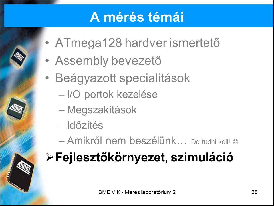 BME VIK - Mérés laboratórium 238 A mérés témái ATmega128 hardver ismertető Assembly bevezető Beágyazott specialitások –I/O portok kezelése –Megszakítá