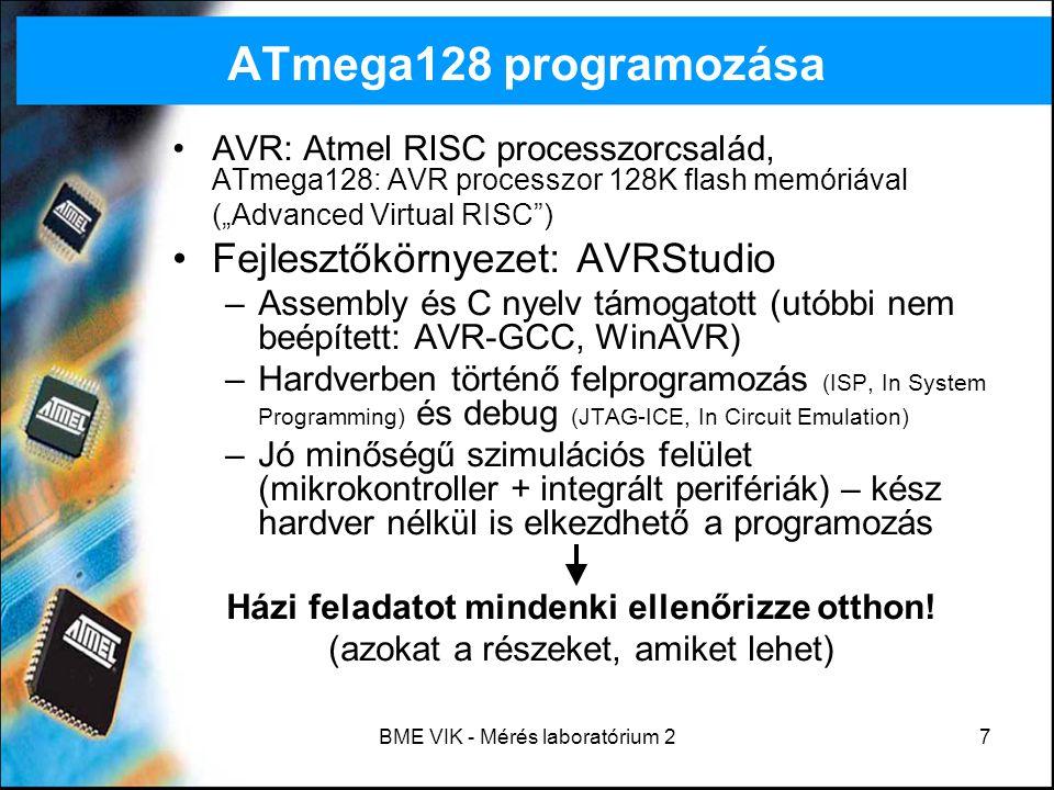 BME VIK - Mérés laboratórium 238 A mérés témái ATmega128 hardver ismertető Assembly bevezető Beágyazott specialitások –I/O portok kezelése –Megszakítások –Időzítés –Amikről nem beszélünk… De tudni kell.