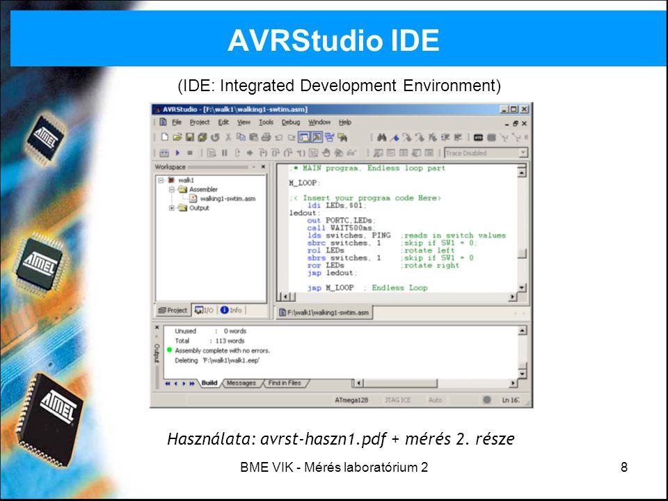 BME VIK - Mérés laboratórium 28 AVRStudio IDE (IDE: Integrated Development Environment) Használata: avrst-haszn1.pdf + mérés 2. része