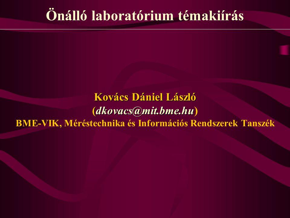 Kovács Dániel László (dkovacs@mit.bme.hu Kovács Dániel László (dkovacs@mit.bme.hu) BME-VIK, Méréstechnika és Információs Rendszerek Tanszék Önálló laboratórium témakiírás