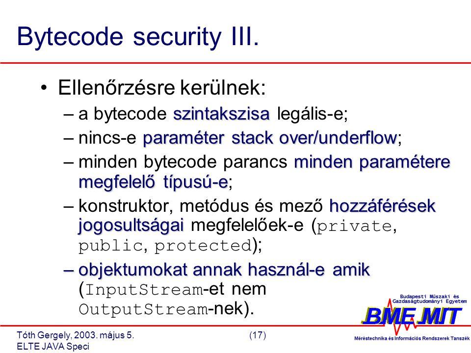 Tóth Gergely, 2003. május 5.(17) ELTE JAVA Speci Bytecode security III.