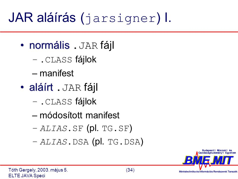 Tóth Gergely, 2003. május 5.(34) ELTE JAVA Speci JAR aláírás ( jarsigner ) I.