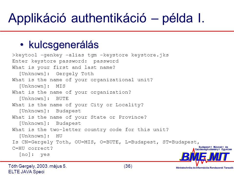 Tóth Gergely, 2003. május 5.(36) ELTE JAVA Speci Applikáció authentikáció – példa I.