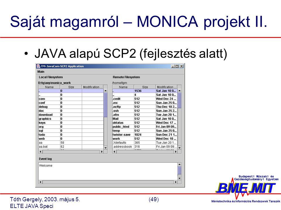 Tóth Gergely, 2003. május 5.(49) ELTE JAVA Speci Saját magamról – MONICA projekt II.