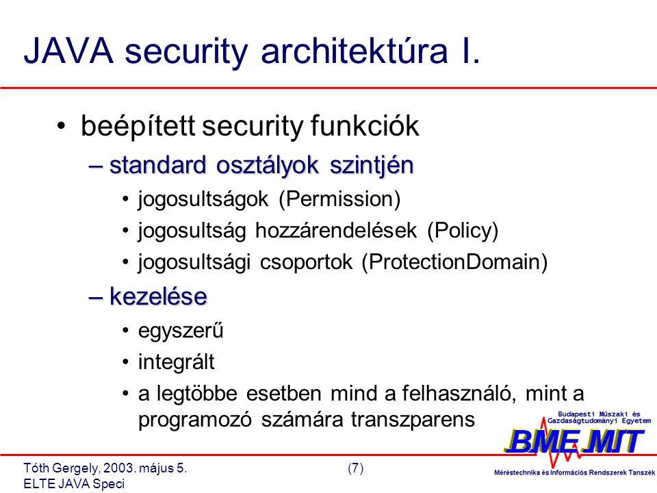 Tóth Gergely, 2003. május 5.(7) ELTE JAVA Speci JAVA security architektúra I.