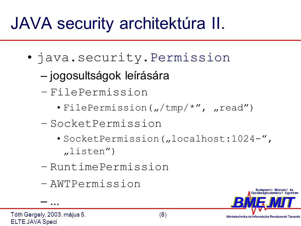 Tóth Gergely, 2003. május 5.(8) ELTE JAVA Speci JAVA security architektúra II.