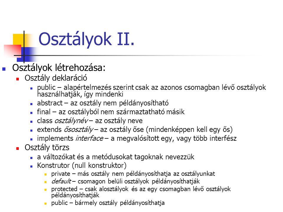 Osztályok létrehozása: Osztály deklaráció public – alapértelmezés szerint csak az azonos csomagban lévő osztályok használhatják, így mindenki abstract