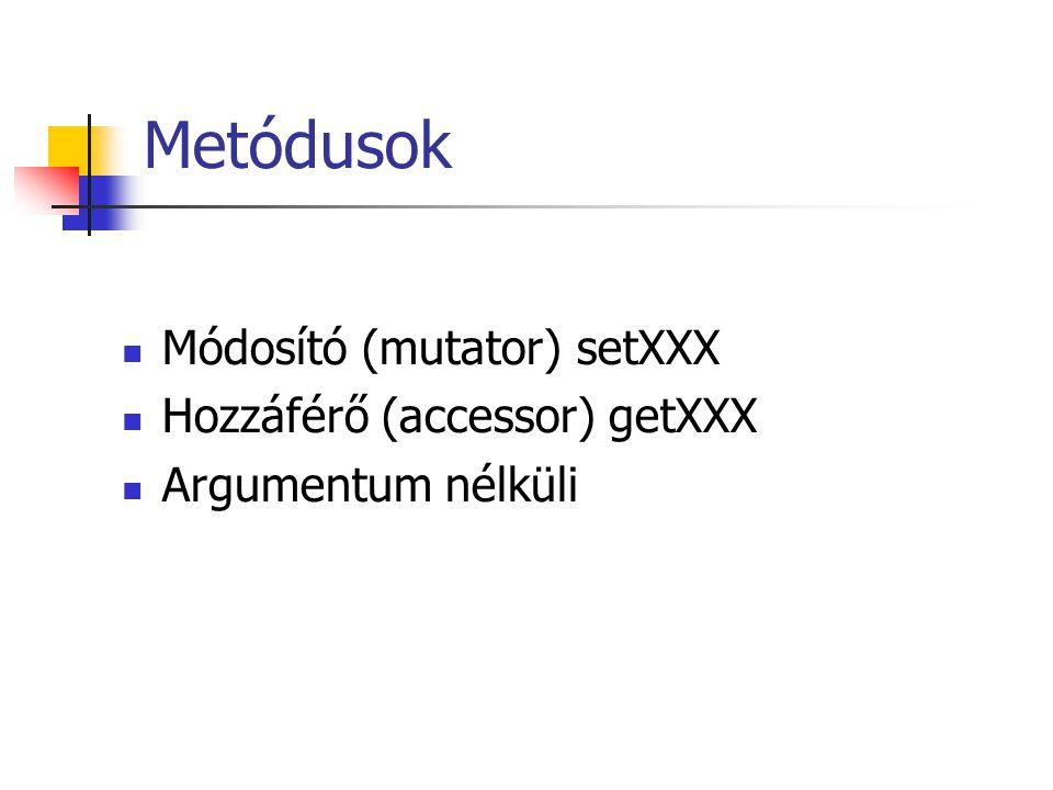 Metódusok Módosító (mutator) setXXX Hozzáférő (accessor) getXXX Argumentum nélküli