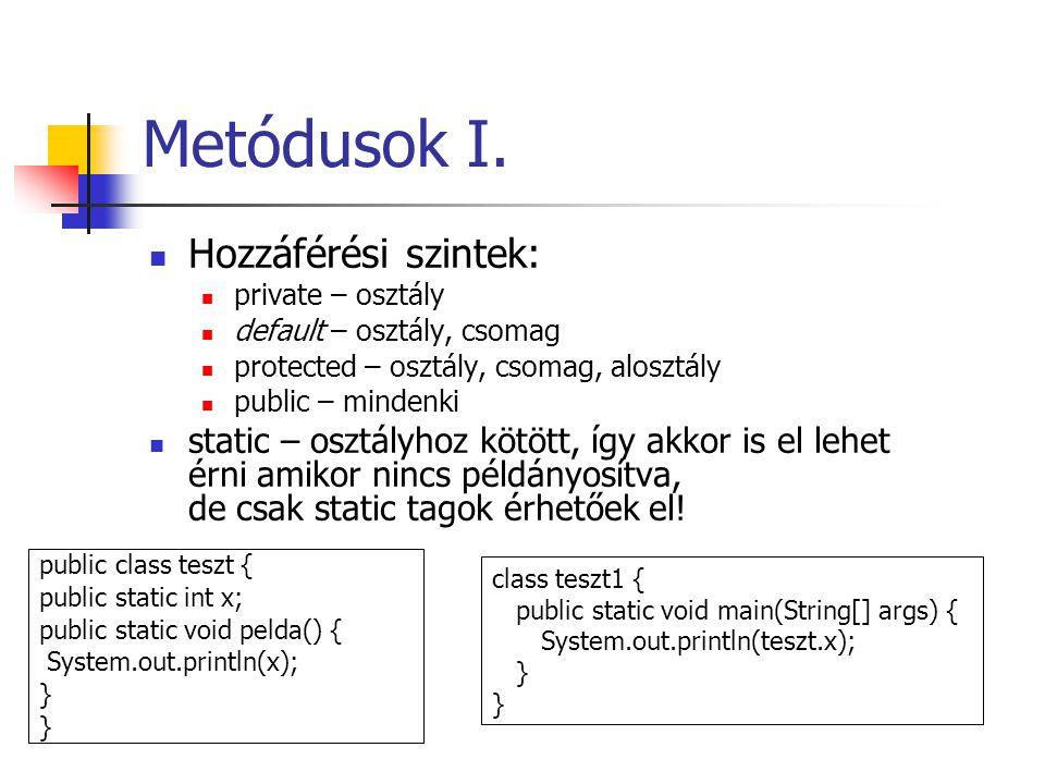 Metódusok I. Hozzáférési szintek: private – osztály default – osztály, csomag protected – osztály, csomag, alosztály public – mindenki static – osztál