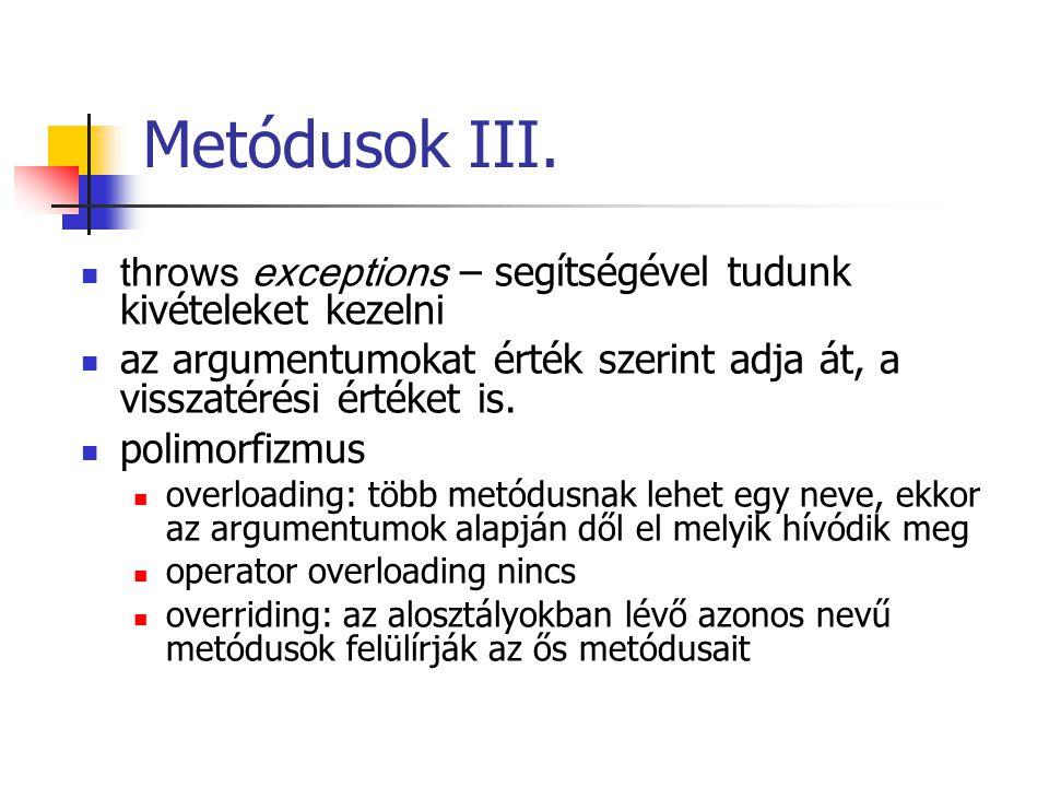 Metódusok III. throws exceptions – segítségével tudunk kivételeket kezelni az argumentumokat érték szerint adja át, a visszatérési értéket is. polimor