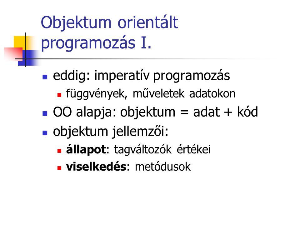 Objektum orientált programozás I. eddig: imperatív programozás függvények, műveletek adatokon OO alapja: objektum = adat + kód objektum jellemzői: áll