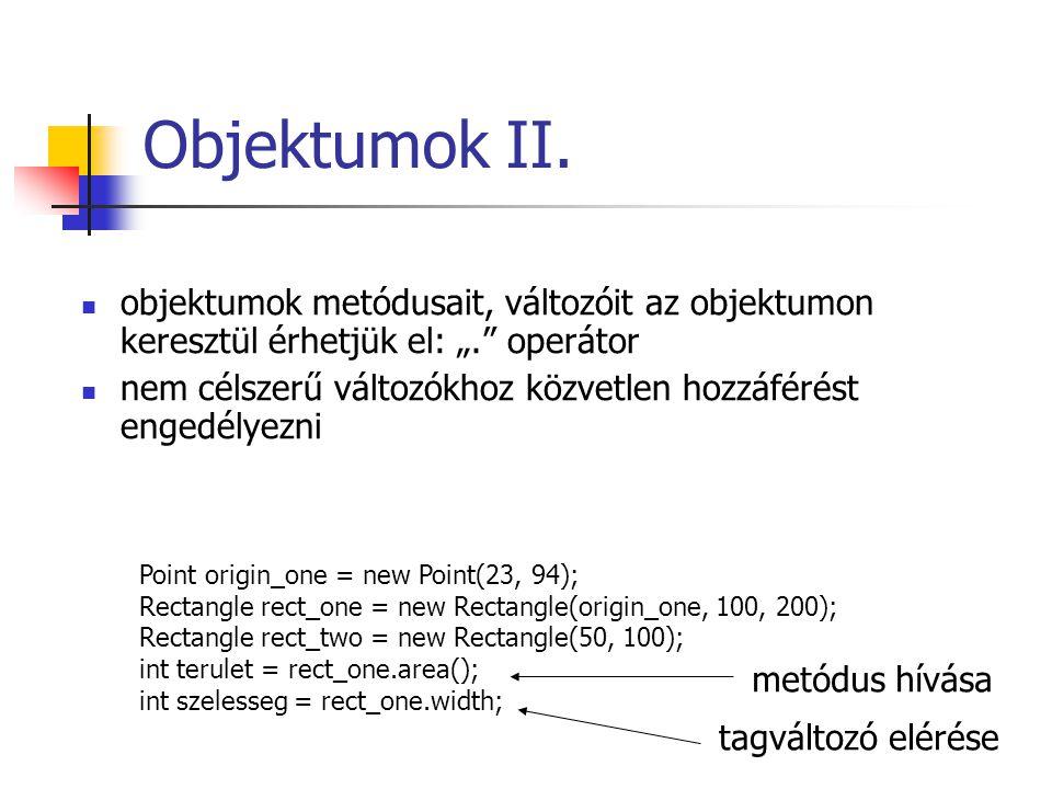 """Objektumok II. objektumok metódusait, változóit az objektumon keresztül érhetjük el: """"."""" operátor nem célszerű változókhoz közvetlen hozzáférést enged"""