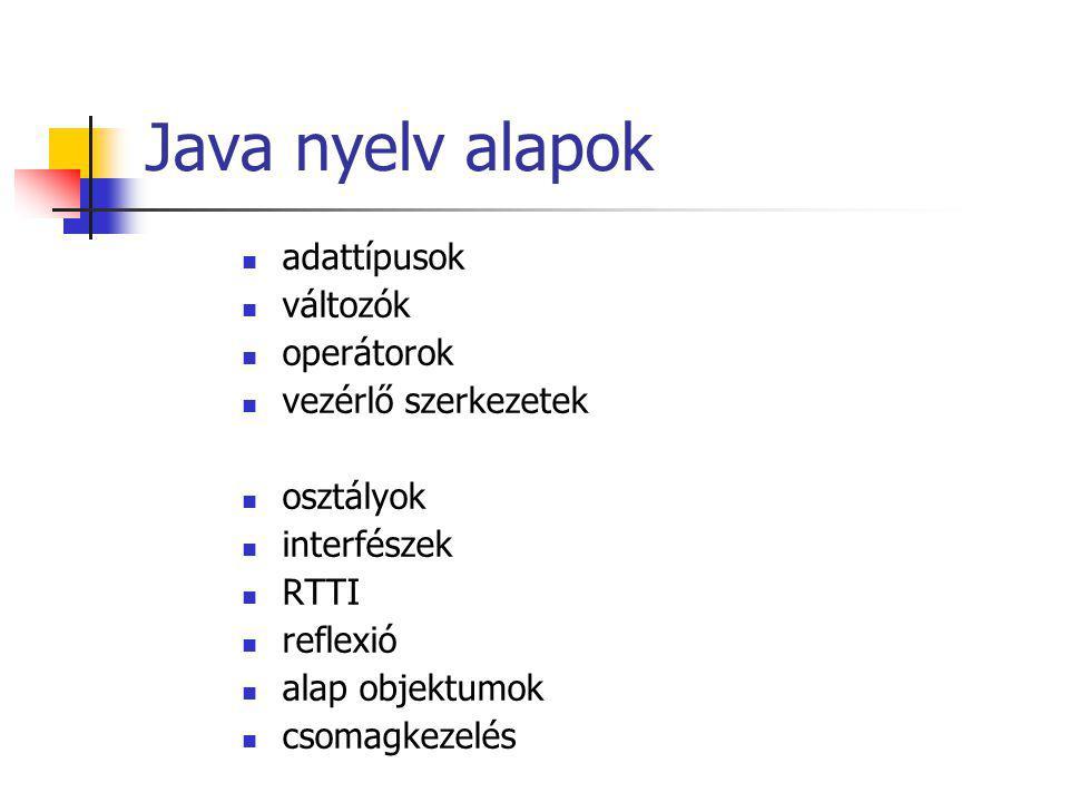 Java nyelv alapok adattípusok változók operátorok vezérlő szerkezetek osztályok interfészek RTTI reflexió alap objektumok csomagkezelés