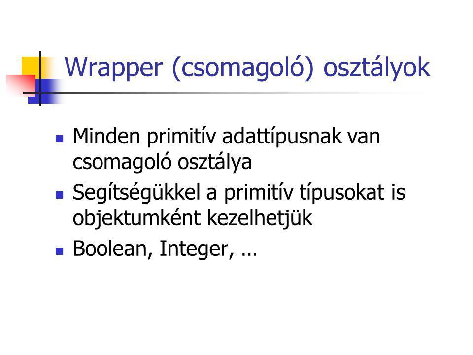 Wrapper (csomagoló) osztályok Minden primitív adattípusnak van csomagoló osztálya Segítségükkel a primitív típusokat is objektumként kezelhetjük Boolean, Integer, …