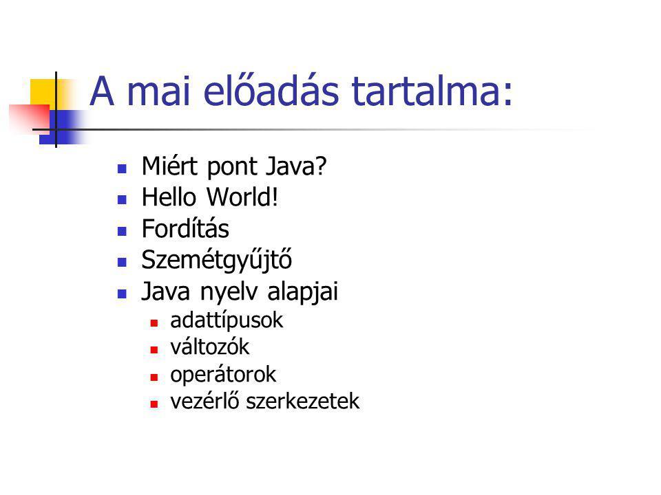 A mai előadás tartalma: Miért pont Java. Hello World.