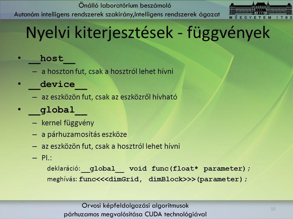 Nyelvi kiterjesztések - függvények __host__ – a hoszton fut, csak a hosztról lehet hívni __device__ – az eszközön fut, csak az eszközről hívható __glo