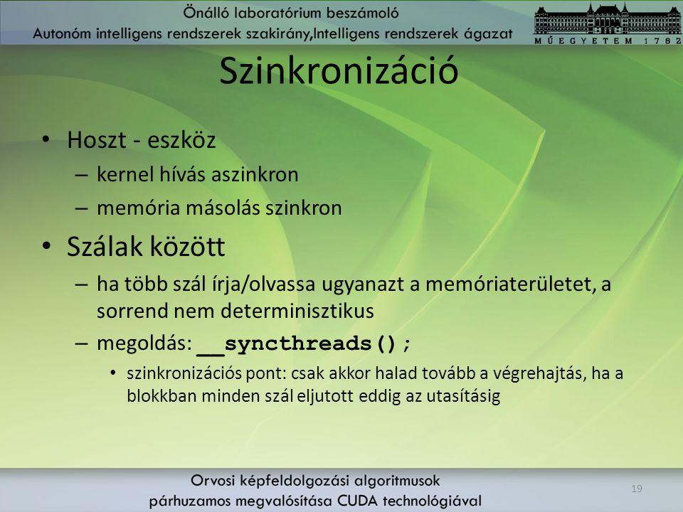 Szinkronizáció Hoszt - eszköz – kernel hívás aszinkron – memória másolás szinkron Szálak között – ha több szál írja/olvassa ugyanazt a memóriaterülete