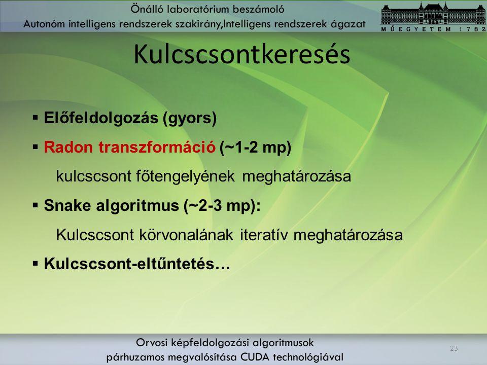 23 Kulcscsontkeresés  Előfeldolgozás (gyors)  Radon transzformáció (~1-2 mp) kulcscsont főtengelyének meghatározása  Snake algoritmus (~2-3 mp): Ku