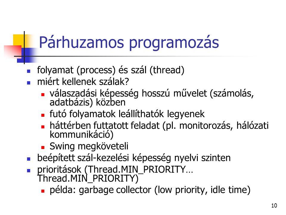 10 Párhuzamos programozás folyamat (process) és szál (thread) miért kellenek szálak? válaszadási képesség hosszú művelet (számolás, adatbázis) közben