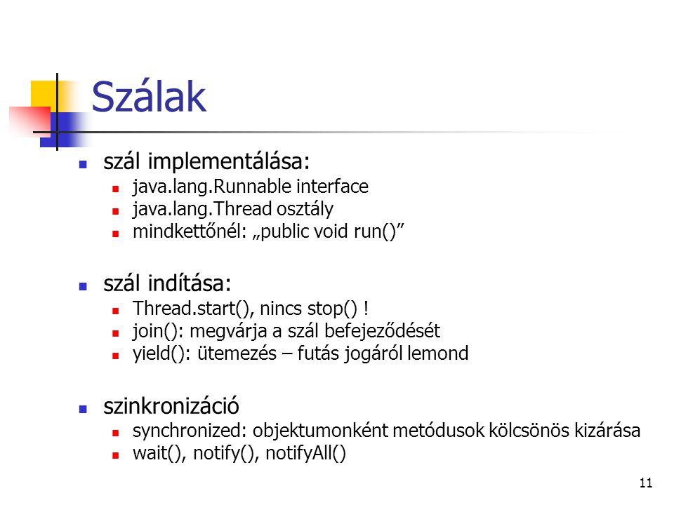 """11 Szálak szál implementálása: java.lang.Runnable interface java.lang.Thread osztály mindkettőnél: """"public void run() szál indítása: Thread.start(), nincs stop() ."""
