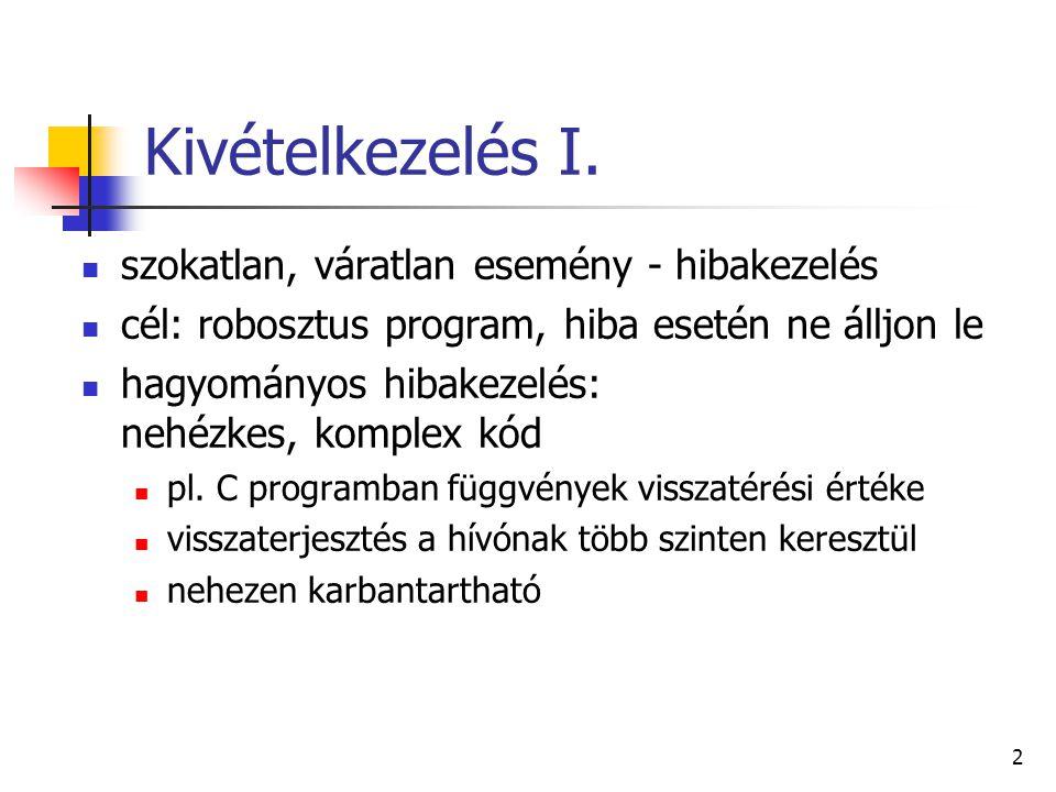 3 Kivételkezelés II.alapelv: funkcionális részeket és a hibakezelést különválasztani.