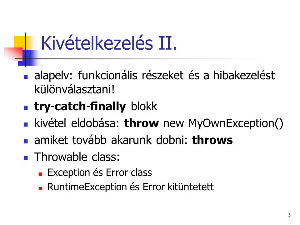 3 Kivételkezelés II. alapelv: funkcionális részeket és a hibakezelést különválasztani! try-catch-finally blokk kivétel eldobása: throw new MyOwnExcept