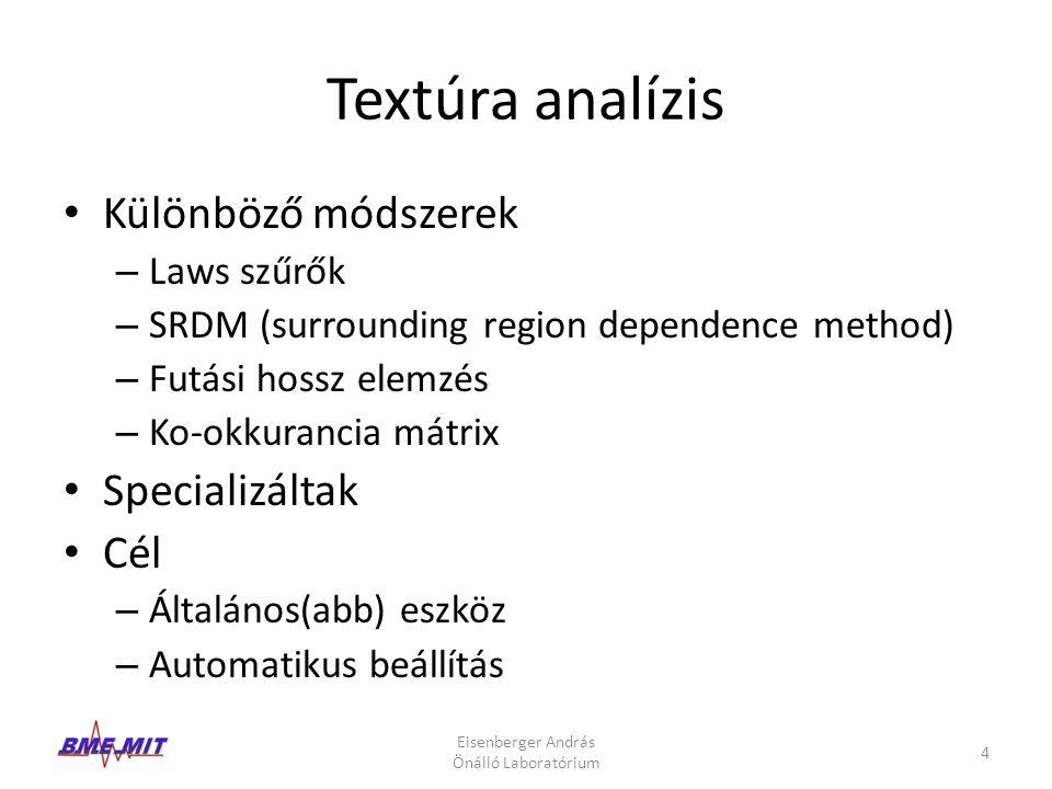 Textúra analízis Különböző módszerek – Laws szűrők – SRDM (surrounding region dependence method) – Futási hossz elemzés – Ko-okkurancia mátrix Special