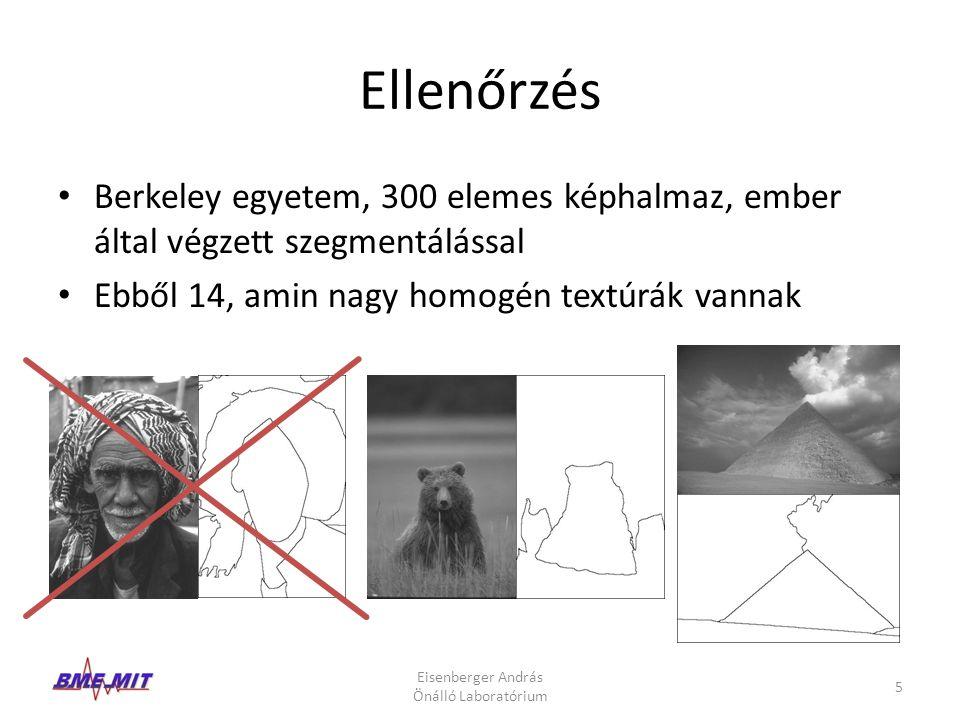 Kiértékelés módszere Saját program: Qt/C++ – Betölt egy képet/szegmentációt – Egy tulajdonságot, ami a kép minden pixelét jellemzi egyesével – Az alapján, hogy szegmensen belül hasonlók-e az értékek, értékel 0-tól 1-ig (kisebb a jobb) – Futtatható sok kiértékelés batch módon Eisenberger András Önálló Laboratórium 6