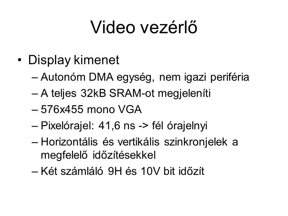 Video vezérlő Display kimenet –Autonóm DMA egység, nem igazi periféria –A teljes 32kB SRAM-ot megjeleníti –576x455 mono VGA –Pixelórajel: 41,6 ns -> f