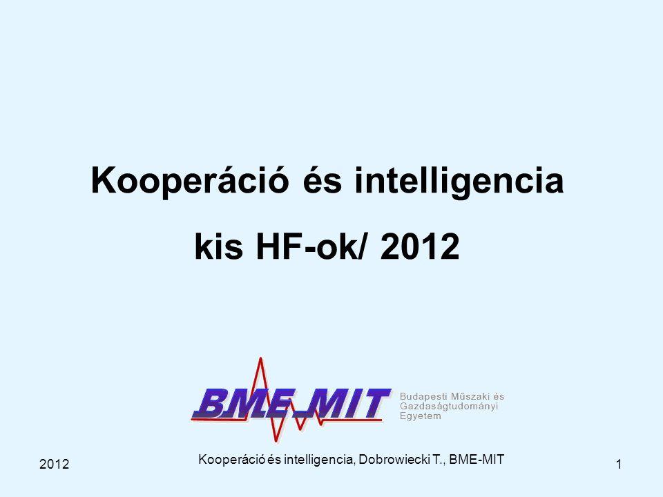 2012 Kooperáció és intelligencia, Dobrowiecki T., BME-MIT 1 Kooperáció és intelligencia kis HF-ok/ 2012