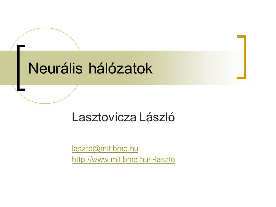 Az előadás Cél a neurális hálózatok lehetőségeinek bemutatása példákon keresztül Neurális hálózatok általánosan Néhány hálózati architektúra és a használatuk