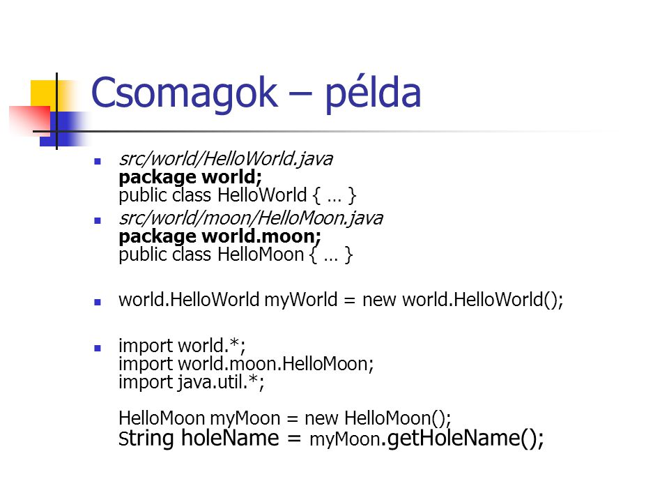 Csomagok – példa src/world/HelloWorld.java package world; public class HelloWorld { … } src/world/moon/HelloMoon.java package world.moon; public class