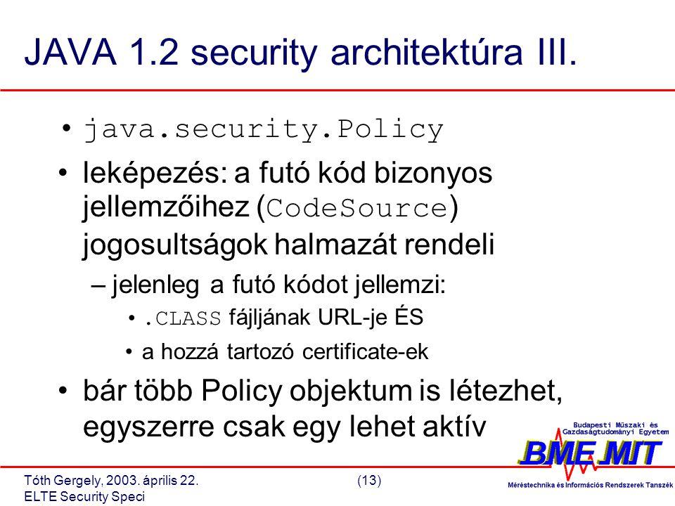 Tóth Gergely, 2003. április 22.(13) ELTE Security Speci JAVA 1.2 security architektúra III.