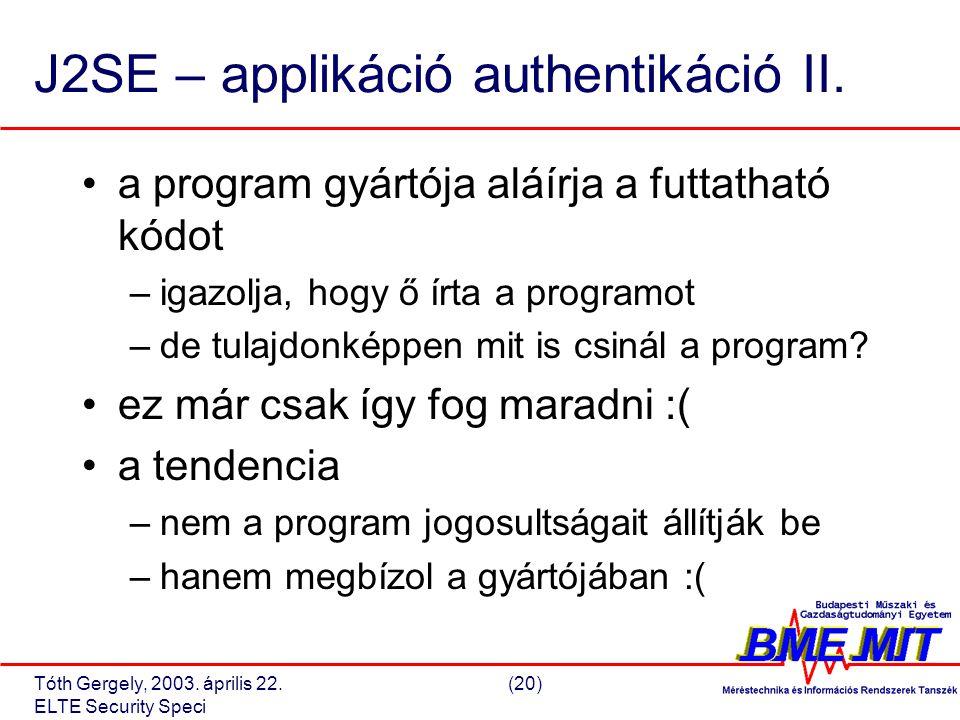 Tóth Gergely, 2003. április 22.(20) ELTE Security Speci J2SE – applikáció authentikáció II.
