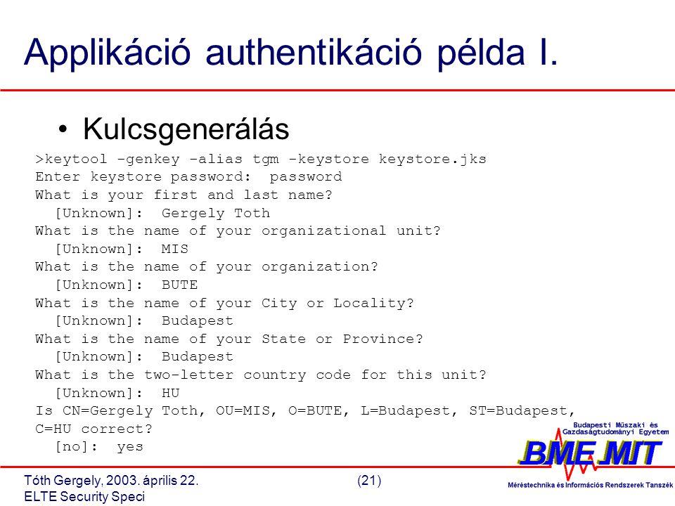 Tóth Gergely, 2003. április 22.(21) ELTE Security Speci Applikáció authentikáció példa I.