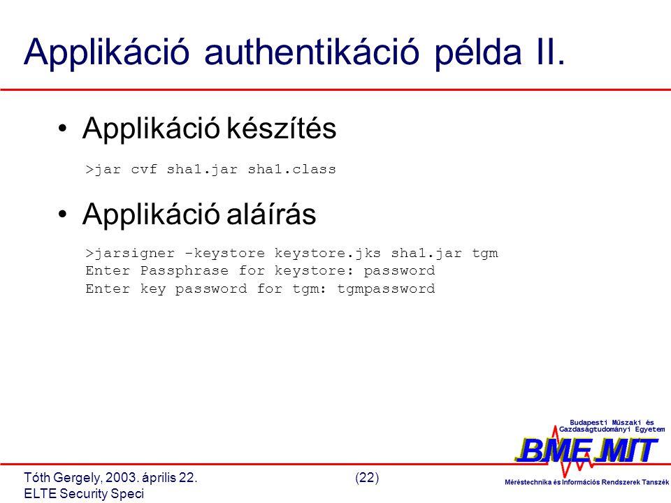 Tóth Gergely, 2003. április 22.(22) ELTE Security Speci Applikáció authentikáció példa II.