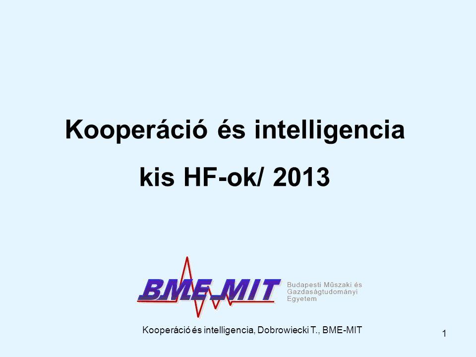 Kooperáció és intelligencia, Dobrowiecki T., BME-MIT 1 Kooperáció és intelligencia kis HF-ok/ 2013