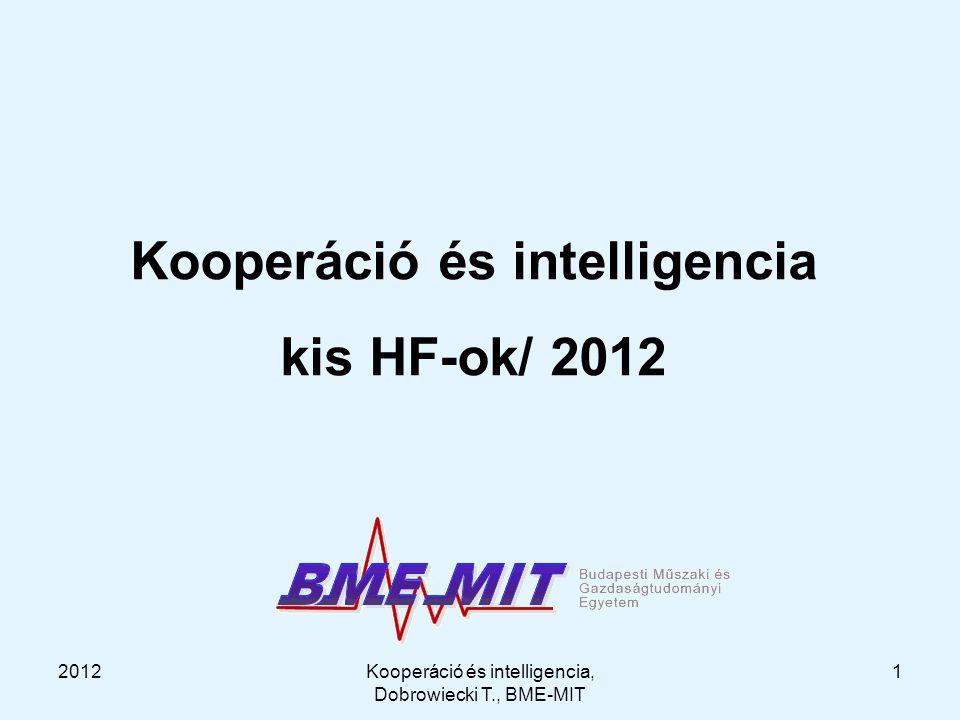 2012Kooperáció és intelligencia, Dobrowiecki T., BME-MIT 1 Kooperáció és intelligencia kis HF-ok/ 2012
