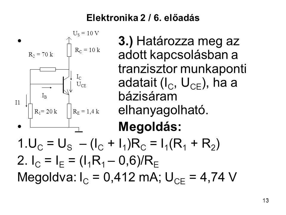 13 Elektronika 2 / 6. előadás 3.) Határozza meg az adott kapcsolásban a tranzisztor munkaponti adatait (I C, U CE ), ha a bázisáram elhanyagolható. Me