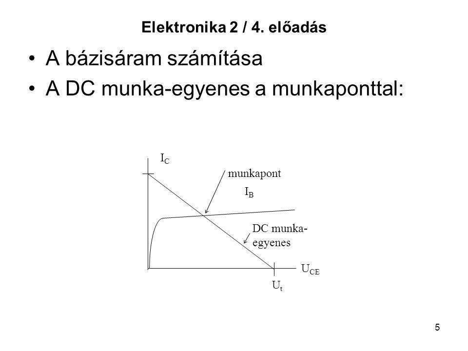 5 Elektronika 2 / 4. előadás A bázisáram számítása A DC munka-egyenes a munkaponttal: DC munka- egyenes I C munkapont U CE UtUt IBIB