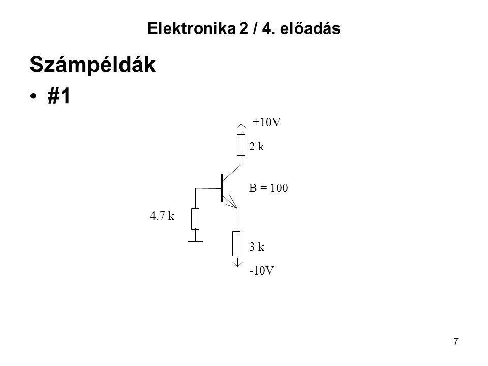 7 Elektronika 2 / 4. előadás Számpéldák #1 +10V 2 k B = 100 4.7 k 3 k -10V