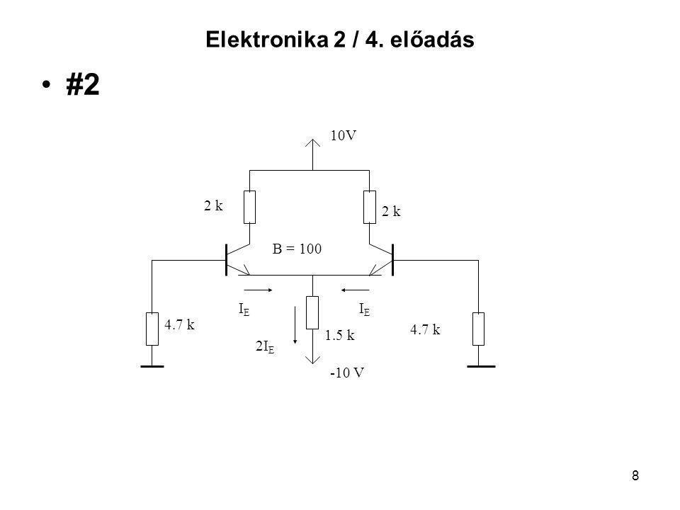 8 Elektronika 2 / 4. előadás #2 10V 2 k B = 100 IEIE IEIE 4.7 k 2I E 1.5 k 4.7 k -10 V
